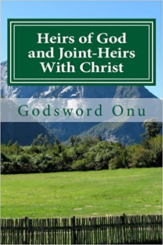 Heirs of God and Joint-Heirs With Christ: Our Position In Christ Jesus