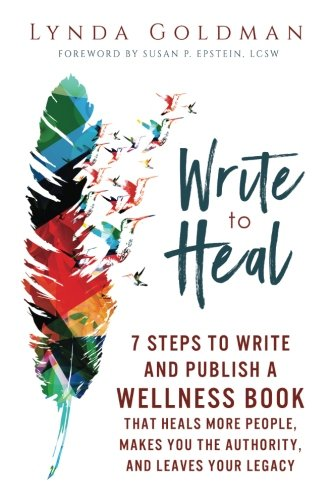 Download Write to Heal: 7 Steps to Write and Publish a Wellness Book that Heals More People, Makes You the Authority and Leaves Your Legacy. pdf epub
