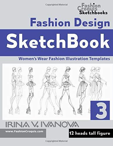 Fashion Design Sketchbook 3 Women S Wear Fashion Illustration Templates 12 Heads Tall Figure Fashion Croquis Sketchbooks Ivanova Irina V 9781794110144 Amazon Com Books