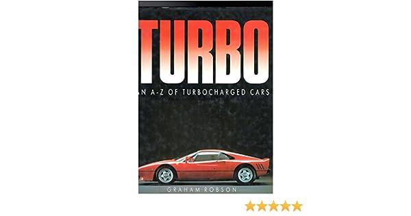 Turbo: An A-Z of Turbocharged Cars: Graham Robson: 9781853480430: Amazon.com: Books
