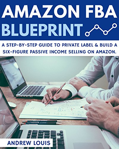 Pdf Money Amazon FBA: Amazon FBA Blueprint: A Step-By-Step Guide to Private Label & Build a Six-Figure Passive Income Selling on Amazon (Amazon FBA, Private Label, Passive Income)