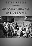Socratics' Children - Medieval, Peter Kreeft, 1587317842