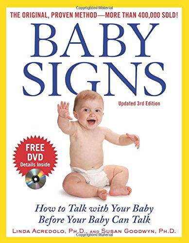 Baby Signs: How to Talk with Your Baby Before Your Baby Can Talk, Third Edition by Acredolo, Linda/ Goodwyn, Susan/ Abrams, Doug