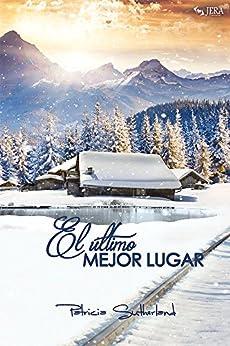 El último mejor lugar (Spanish Edition) by [Sutherland, Patricia]