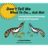Don't Tell Me What To Do... Ask Me!: Creating Egalitarian Relationships from a Gestalt Perspective