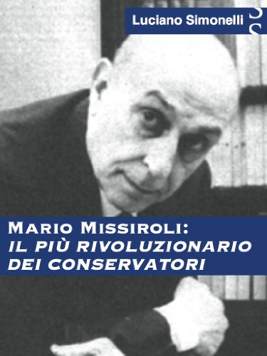 MARIO MISSIROLI: Il più rivoluzionario dei conservatori (Italian Edition) (Carlino Short)