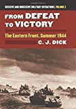 From Defeat to Victory: The Eastern Front, Summer 1944 Decisive and Indecisive Military Operations, Volume 2 (Modern War Studies)