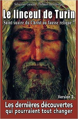 le-linceul-de-turin-saint-suaire-du-christ-ou-fausse-relique-les-dernires-dcouvertes-qui-pourraient-tout-changer-french-edition