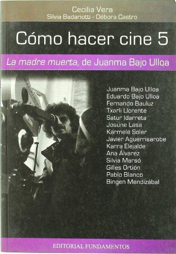 Descargar Libro Cómo Hacer Cine 5: La Madre Muerta, De Juanma Bajo Ulloa Cecilia Vera