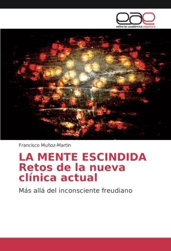 LA MENTE ESCINDIDA Retos de la nueva clinica actual: Mas alla del inconsciente freudiano (Spanish Edition) [Francisco Muñoz-Martin] (Tapa Blanda)