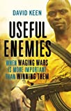 Useful Enemies: When Waging Wars Is More Important Than Winning Them by David Keen (2014-11-04)