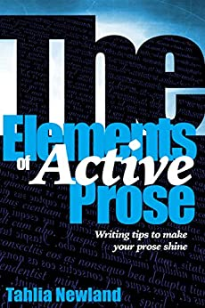 The Elements of Active Prose: Writing Tips to Make Your Prose Shine by [Newland, Tahlia]