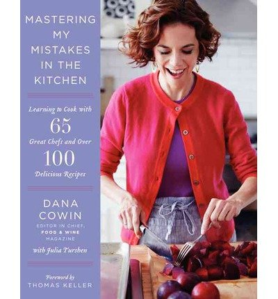 Learning to Cook with 65 Great Chefs and Over 100 Delicious Recipes Mastering My Mistakes in the Kitchen (Hardback) - Common pdf