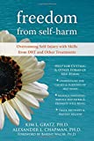 Freedom from Selfharm: Overcoming Self-Injury with Skills from DBT and Other Treatments