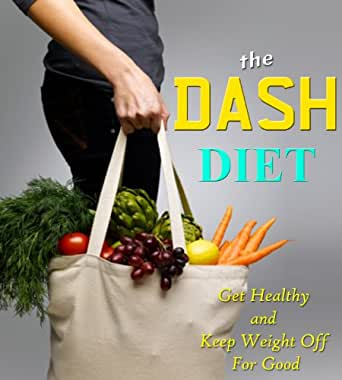 The DASH Diet - Get Healthy And Keep Weight Off For Good