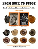 img - for From Buck to Pudge: The Evolution of Baseball's Catchers Mitt 1888-2015 book / textbook / text book