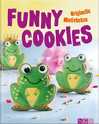 Funny Cookies: Originelle Motivkekse (German Edition)