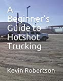 img - for A Beginner's Guide to Hotshot Trucking book / textbook / text book
