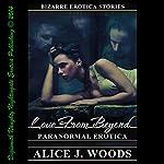 Love from Beyond: Paranormal Erotica: Bizarre Erotica Stories, Book 3 | Alice J. Woods