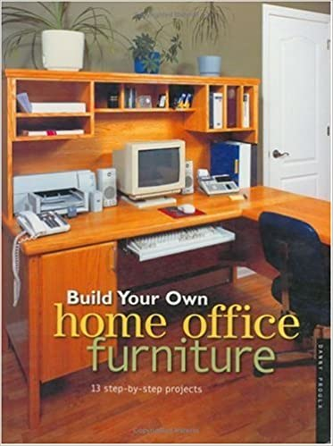 build your own home office furniture 13 step by step projects