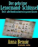 Der geheime Lenormand- Schlüssel Teil 1: Alle Kombinationen in ganzen Sätzen, allgemeine Bedeutung