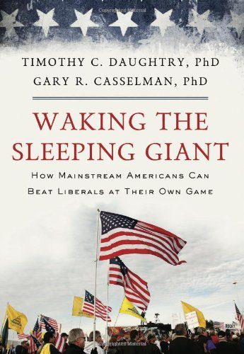 Waking the Sleeping Giant: How Mainstream Americans Can Beat Liberals at Their Own Game -