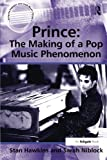 img - for Prince: The Making of a Pop Music Phenomenon (Ashgate Popular and Folk Music Series) book / textbook / text book