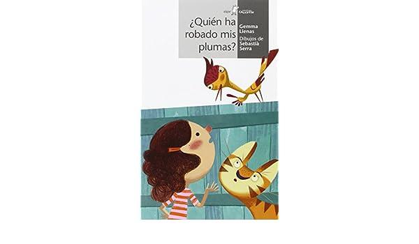 ¿Quién te ha robado las plumas?: Gemma Lienas: 9788498458114: Amazon.com: Books