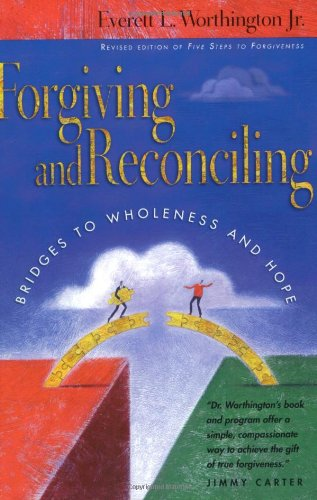 Forgiving and Reconciling: Bridges to Wholeness and Hope (Forgiving And Reconciling Bridges To Wholeness And Hope)