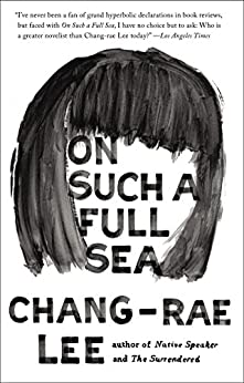 On Such a Full Sea: A Novel by [Lee, Chang-rae]