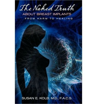 [ The Naked Truth about Breast Implants ] By Kolb, Susan ( Author ) [ 2009 ) [ Paperback ] PDF