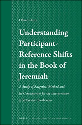 Ebooks rapidshare nedlasting Understanding Participant-Reference Shifts in the Book of Jeremiah: A Study of Exegetical Method and its Consequences for the Interpretation of Referential Incoherence (Studia Semitica Neerlandica) by Oliver Glanz
