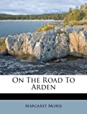 On the Road to Arden, Margaret Morse, 1286792320