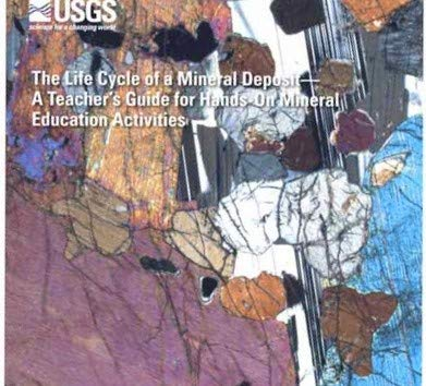 Minerals Teachers Guide - The Life Cycle of a Mineral Deposit - A Teacher's Guide for Hands-on Mineral Education Activities