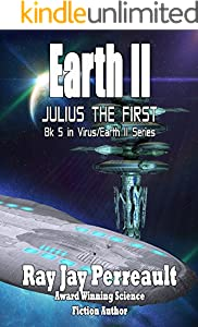 Earth II - Julius the First: The A.I. computer Julius, must remove the two threats to his existence. SIMPOC, the other AI computer and the surviving humans. (Virus Book 5)