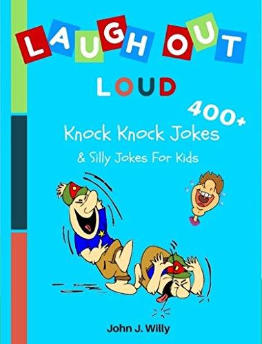 Laugh Out Loud 400+ Knock Knock Jokes & Silly Jokes for Kids (The Best Little Johnny Jokes)