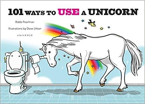 101 Ways to Use a Unicorn: Robb Pearlman, Dave Urban: 0884584863127 ...