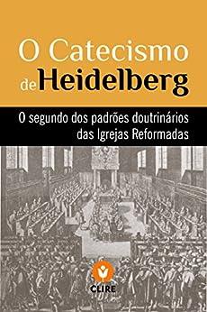 O Catecismo de Heidelberg por [Igrejas Reformadas do Brasil]