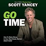 Go Time: How to Make Insane Money in Your Real Estate Market Right Now! | Scott Yancey