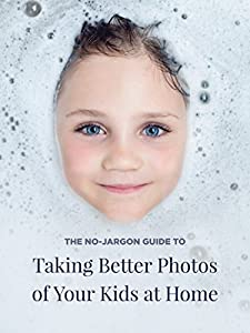 The No-Jargon Guide to Taking Better Photos of Your Kids at Home