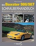 Das Porsche Boxster 986/987 Schrauberhandbuch: (1997-2008) - Reparieren und Optimieren leicht gemacht