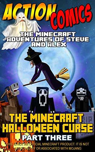 Action Comics: The Minecraft Adventures of Steve and Alex: The Minecraft Halloween Curse - Part Three (Minecraft Steve and Alex Adventures Book 12)]()