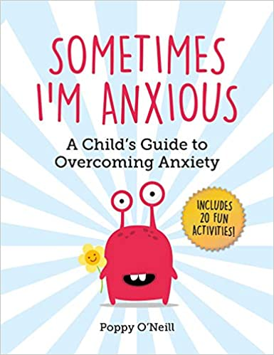 Sometimes Im Anxious A Childs Guide to Overcoming Anxiety