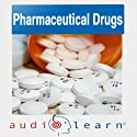 Pharmaceutical Drugs AudioLearn: A Complete Review of the 500 Most Commonly Prescribed Medications in the United States (Pharmacy Study Guides) Speech by  AudioLearn Pharmacy Team Narrated by Peter G. MD