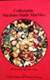 Collectable Machine-Made Marbles : Identification and Price Guide, Castle, Larry and Peterson, Marlow, 0962418501