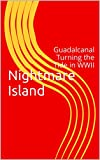 Nightmare Island: Guadalcanal Turning the Tide in WWII (Generations Book 1)