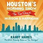 Houston's Morning Show: The True Story of Hudson & Harrigan | Randy Hames