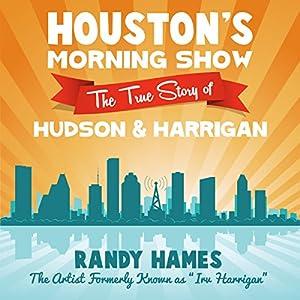 Houston's Morning Show: The True Story of Hudson & Harrigan Audiobook