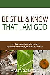 Be Still & Know That I Am God: 31 Days of God's Creation, Reminders of His Love, Comfort & Promises
