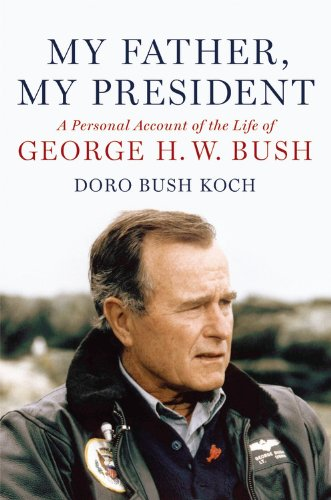 My Father  My President  A Personal Account Of The Life Of George H  W  Bush